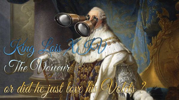 king louis XIV the original Voyeur