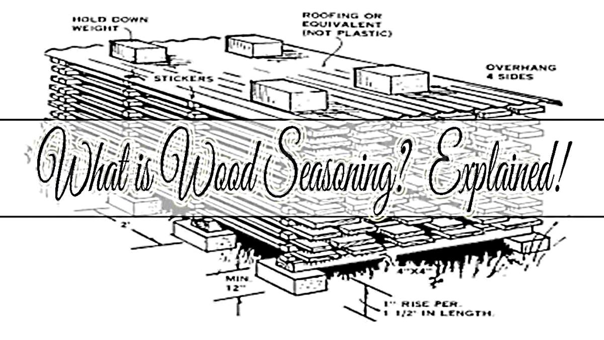 What is Wood Seasoning? Explained!